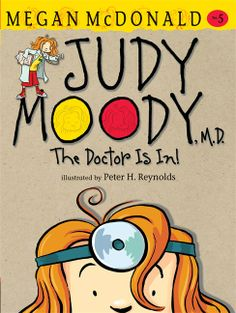 Judy Moody, M. D.: The Doctor Is In! (#5) by Megan McDonald, illustrated by Peter H. Reynolds. E-book 9780763652043 / Ages 6-9
