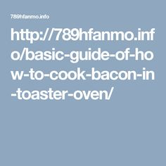 http://789hfanmo.info/basic-guide-of-how-to-cook-bacon-in-toaster-oven/
