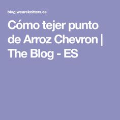 Cómo tejer punto de Arroz Chevron | The Blog - ES