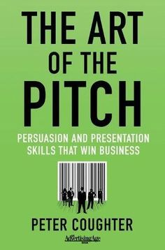 The Art of the Pitch: Persuasion and Presentation Skills ...