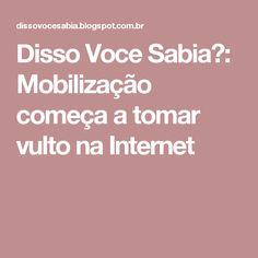 Disso Voce Sabia?: Mobilização começa a tomar vulto na Internet