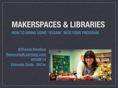Makerspaces and libraries: How to bring some STEAM into your program by Diana Rendina via slideshare