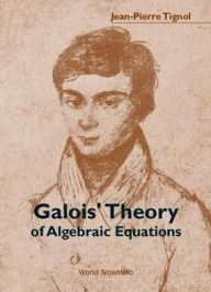 Galois' Theory of Algebraic Equations by Jean-pierre Tignol Download