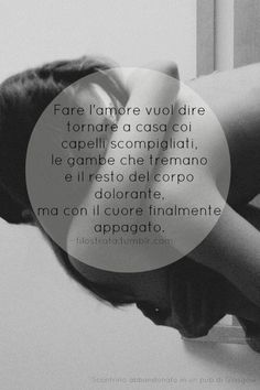 Good Life Quotes, Mood Quotes, Sex And Love, Love You, Italian Phrases, Romantic Love Quotes, Lust, Inspirational Quotes, Wisdom