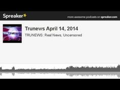 Trunews April 14, 2014 (made with Spreaker)