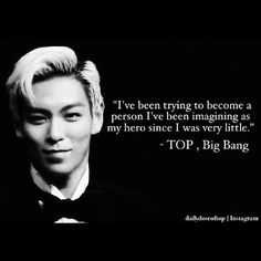 T.O.P of Big Bang is obviously a very inspirational figure.   Keep being bingu my hero :)
