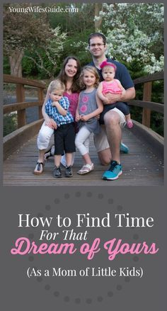 how to find time for that dream of yours as a mom of little kids. LOVE THIS!!!!