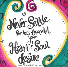 Never Settle for less thank what your Heart & Soul desire.  #bekind2u www.SelfLoveDay.com Tough Love, Love Days, My Love, Never Settle For Less, You Dont Say, Ring True, Negative Self Talk, Happy Words, Self Love Quotes
