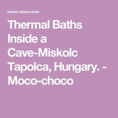 Thermal Baths Inside a Cave-Miskolc Tapolca, Hungary. - Moco-choco