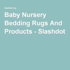 Baby Nursery Bedding Rugs And Products - Slashdot
