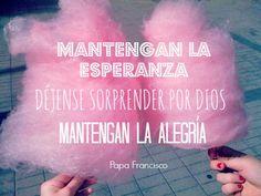 Mantengan esperanza, déjense sorprender por Dios, mantengan la alegría. Papa Francisco JMJ 2013