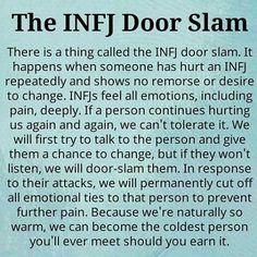 The INFJ Door Slam - it's so well-known that it has been given a title! I am an INFJ>> even to my own brother I have done this Infj Mbti, Intj And Infj, Empath Traits, Patras, Infj Personality, Advocate Personality Type, Personality Profile, Infj Door Slam, Introvert