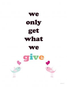 we only get what we give Believe Quotes, Quotes To Live By, Me Quotes, You Say It Best, Kindness Matters, School Quotes, Bettering Myself, Words Worth, Free Prints