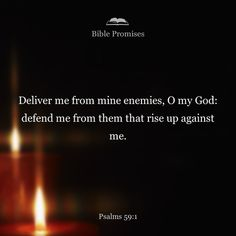 Deliver me from my enemies, O God; protect me from those who rise up against me.