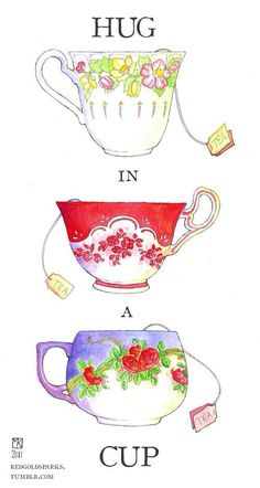 "Tea: it says ""I love you,"" ""I'm sorry,"" ""Congratulations,"" and ""It's 4 o'clock"" as well as a multitude of other things, all in a single cup. <3"