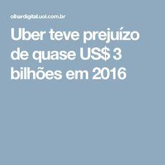 Uber teve prejuízo de quase US$ 3 bilhões em 2016