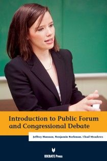 IDEBATE Press: Introduction to Public Forum and Congressional Debate.