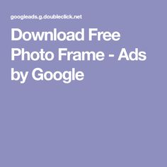 Download Free Photo Frame - Ads by Google