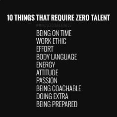 I think a lot of these require talent. A lot of these at the very least require prudence. Being on time requires you to do some thinki...