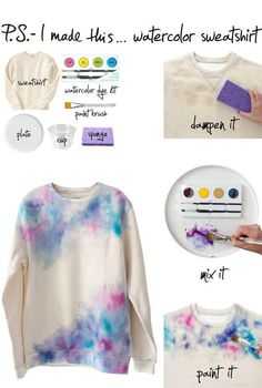 DIY Watercolor Sweatshirt! Can be done with any cloth-like material... I can't wait to try it!