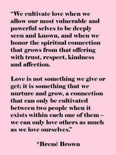 we cultivate love // brene brown