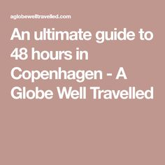 An ultimate guide to 48 hours in Copenhagen - A Globe Well Travelled