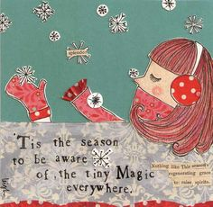 'Tis the season to be aware of the tiny magic everywhere.