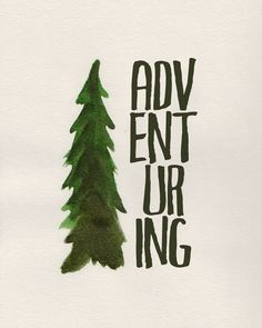 Adventuring! Get outside and live adventurously.