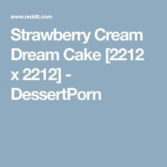 Strawberry Cream Dream Cake [2212 x 2212] - DessertPorn