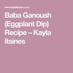 Baba Ganoush (Eggplant Dip) Recipe – Kayla Itsines