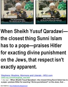 When Sheikh Yusuf Qaradawi—the closest thing Sunni Islam has to a pope—praises Hitler for exacting divine punishment on the Jews, that respect isn't exactly apparent -3.GIF
