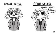 Before and after coffee.
