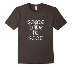 Funny Some Like It Scot T-shirt Scotland Sassenach. Outlander related.