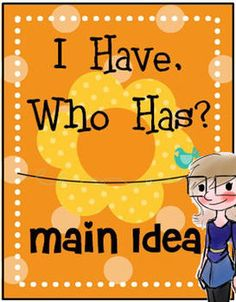 I Have, Who Has? Main Idea game cards Students read a list of three words and decide what those words have in common. Who has A banana, an apple, and a grape? Hmmm. I have FRUIT! You got it! $