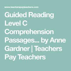 Guided Reading Level C Comprehension Passages... by Anne Gardner   Teachers Pay Teachers