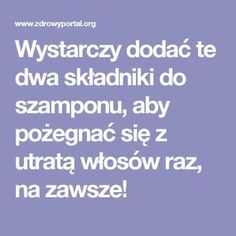 Wystarczy dodać te dwa składniki do szamponu, aby pożegnać się z utratą włosów raz, na zawsze! Home Remedies, Natural Remedies, Diy Beauty, Beauty Hacks, Hair Hacks, Health And Beauty, Health Tips, Detox, Life Hacks