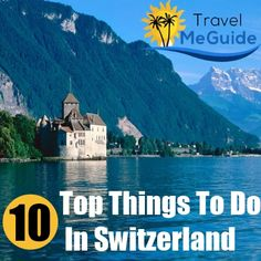 Travel Me Guide - http://www.travelmeguide.com/top-10-things-to-do-in-switzerland/