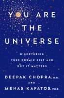 You are the universe : discovering your cosmic self and why it matters / Deepak Chopra, M.D., and Menas C. Kafatos, Ph.D.