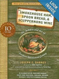 Amazon.com: Smokehouse Ham, Spoon Bread, and Scuppernong Wine: The Folklore and Art of Appalachian Cooking (10th Anniversary Edition) (9781581826678): Joseph Dabney: Books