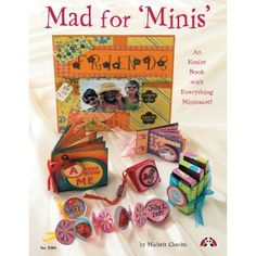 Mad for 'Minis' - Projects to preserve precious memories, tell a life moment's story or give as a gift to someone special.  In this book you will find a treasure trove of small projects that allow you to carry memories with you and share with others.