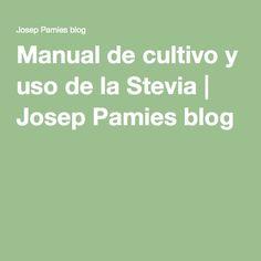 Manual de cultivo y uso de la Stevia | Josep Pamies blog