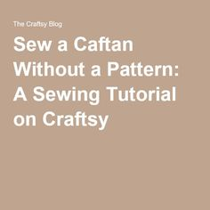 Sew a Caftan Without a Pattern: A Sewing Tutorial on Craftsy