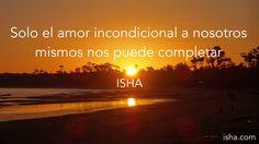 Solo el amor incondicional a nosotros mismos nos puede completar. Isha Judd. Citas