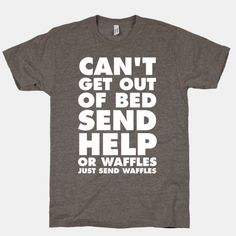 Can't Get Out Of Bed Send Help Or Waffles Funny T-Shirt