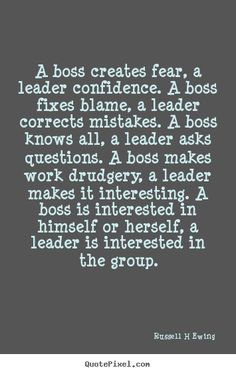 Quotes about inspirational - A boss creates fear, a leader confidence. a boss fixes..