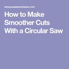 How to Make Smoother Cuts With a Circular Saw