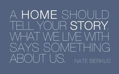 Tell your story. - my house says I am poor and live with someone who doesn't pick up after himself, my house says this woman is tired!