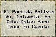 http://tecnoautos.com/wp-content/uploads/imagenes/tendencias/thumbs/el-partido-bolivia-vs-colombia-en-ocho-datos-para-tener-en-cuenta.jpg Partido Colombia Bolivia. El partido Bolivia vs. Colombia, en ocho datos para tener en cuenta, Enlaces, Imágenes, Videos y Tweets - http://tecnoautos.com/actualidad/partido-colombia-bolivia-el-partido-bolivia-vs-colombia-en-ocho-datos-para-tener-en-cuenta/
