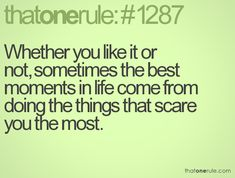 from doing things that scare you the most.