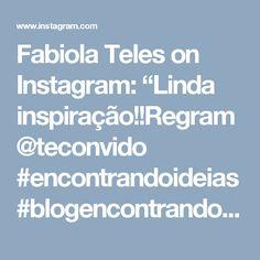 """Fabiola Teles on Instagram: """"Linda inspiração!!Regram @teconvido #encontrandoideias #blogencontrandoideias"""""""
